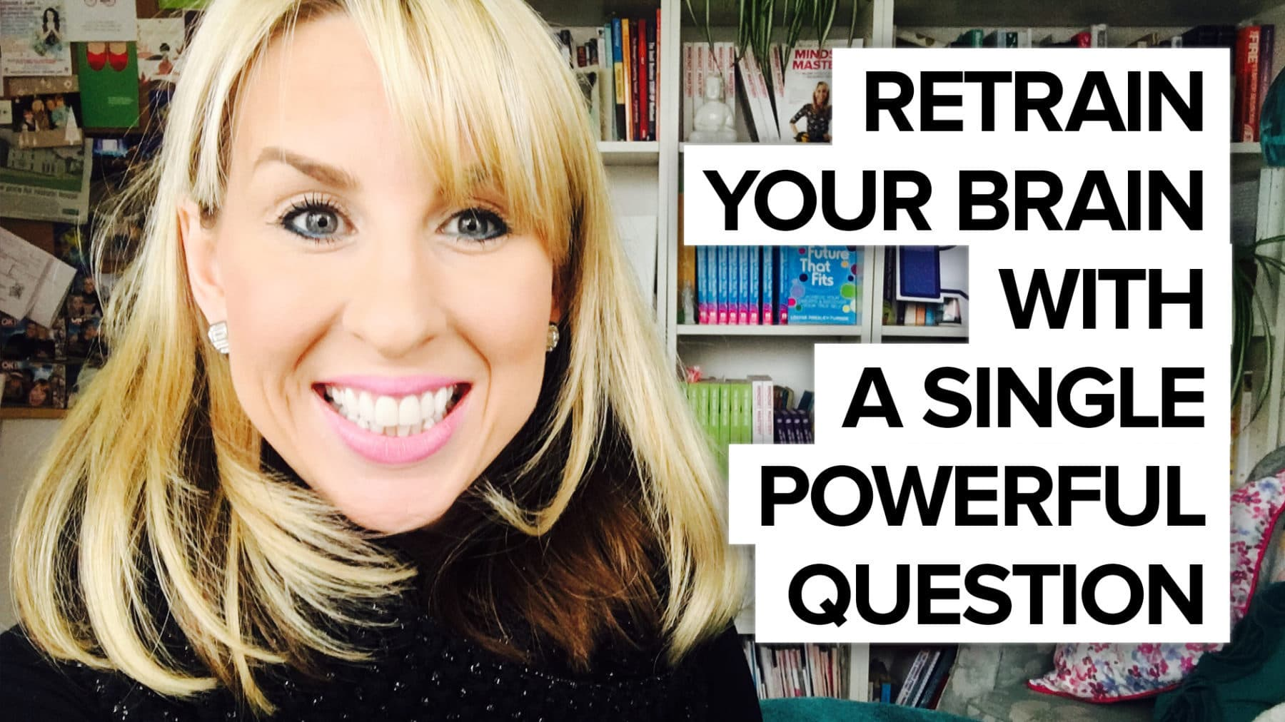 Retrain your brain with a single question!