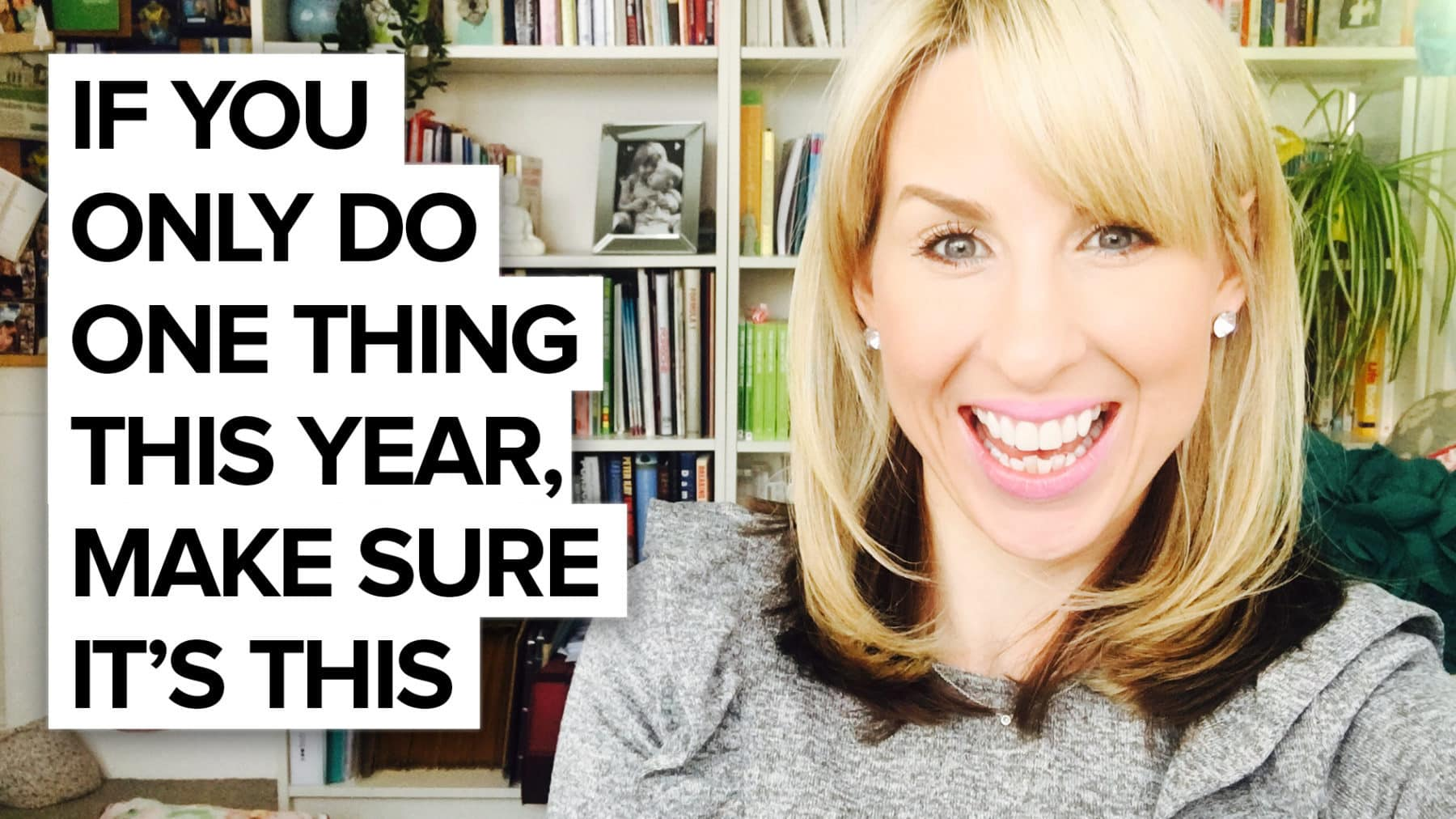 If you only do one thing this year, make sure it's this!