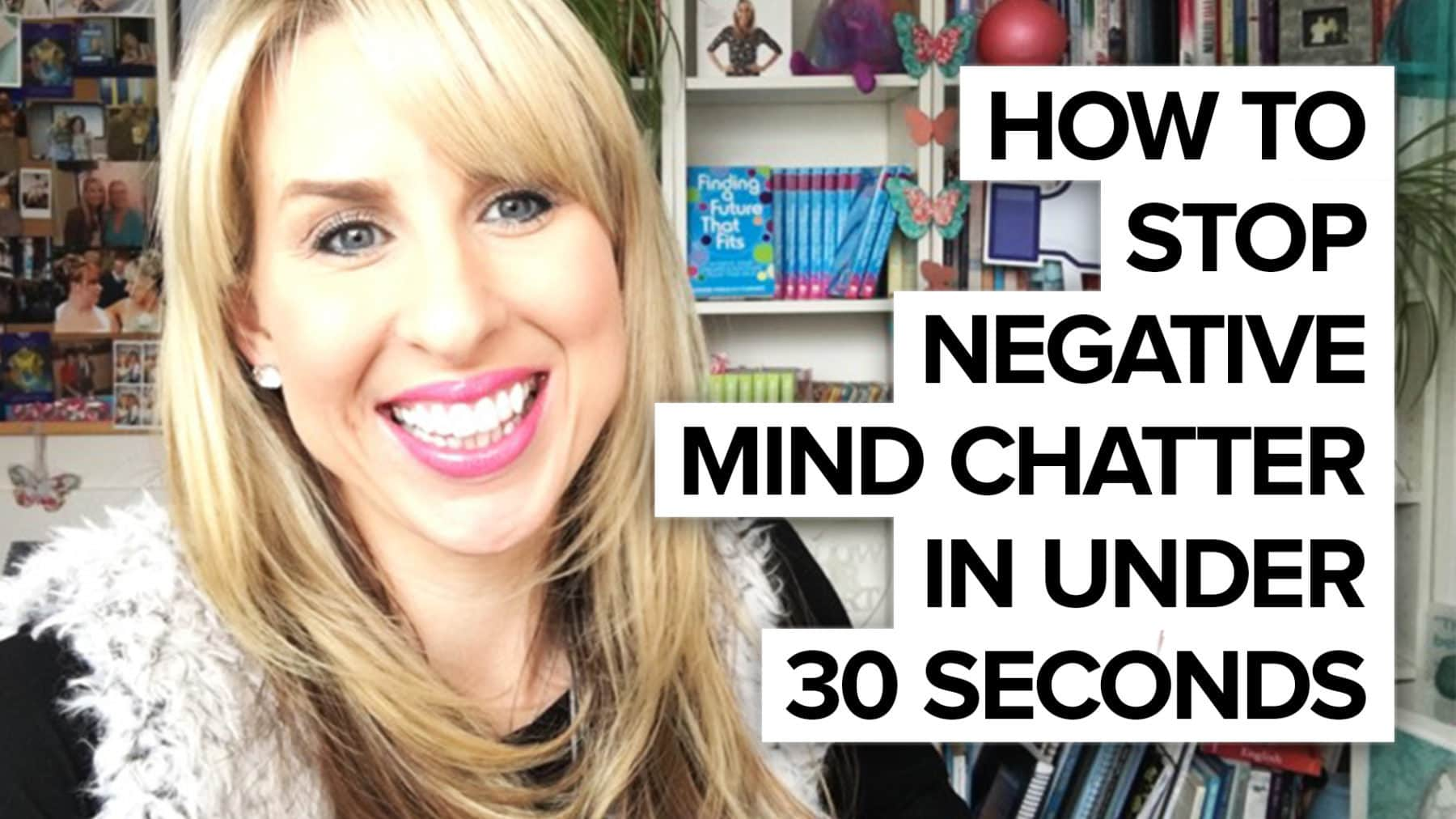 How to stop negative mind chatter in under 60 seconds