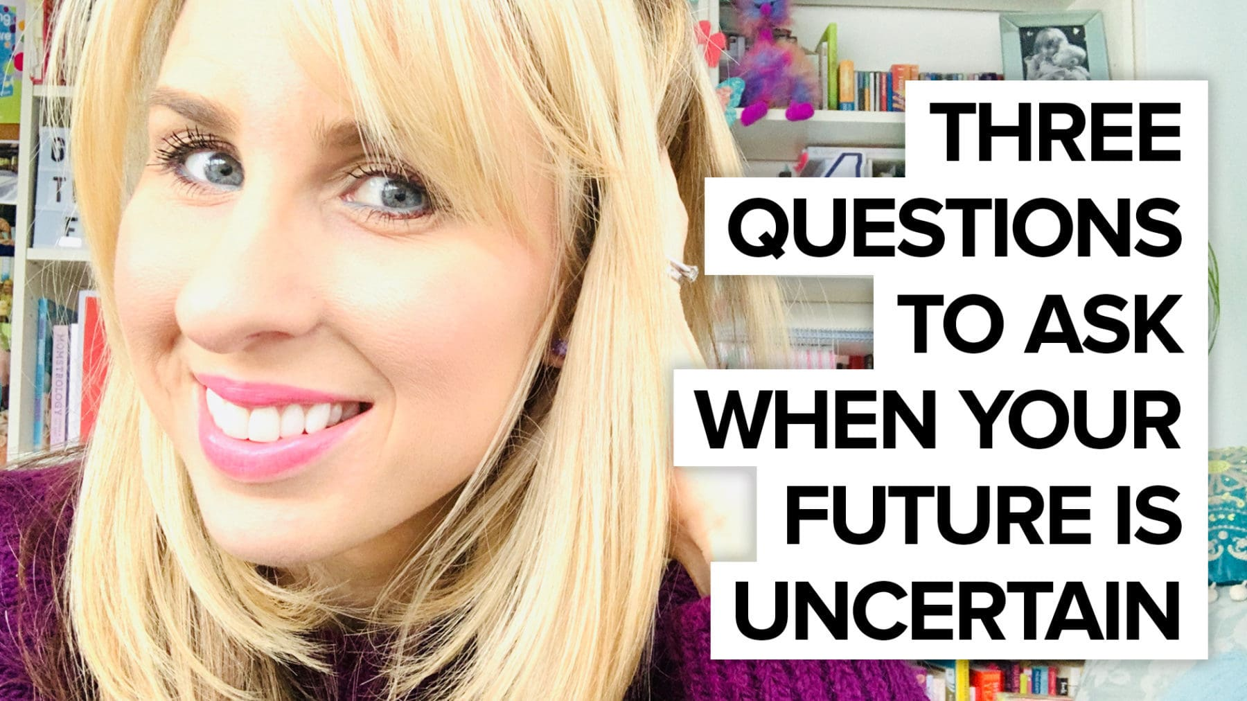 3 Questions to Ask when Your Future is Uncertain